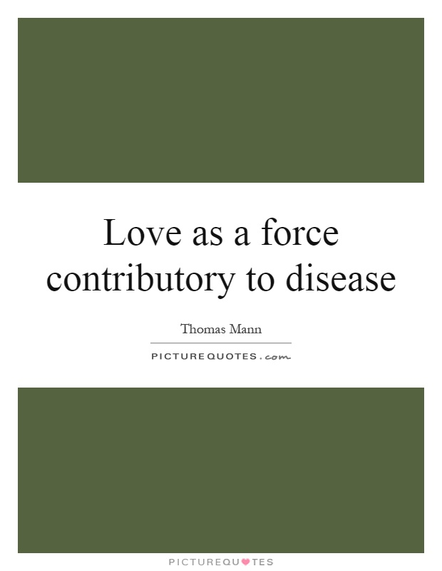 Love as a force contributory to disease Picture Quote #1