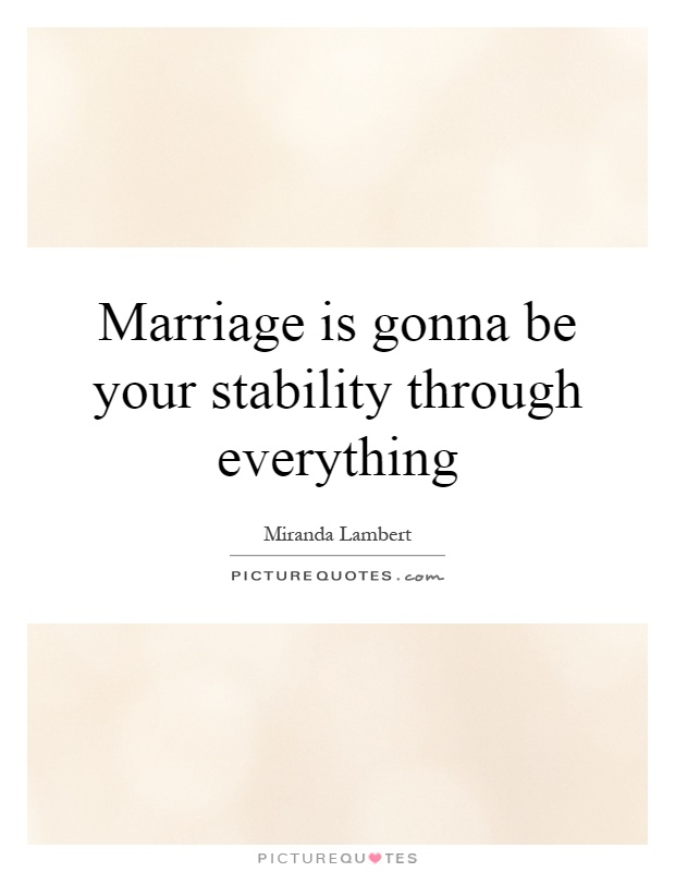 Marriage is gonna be your stability through everything Picture Quote #1