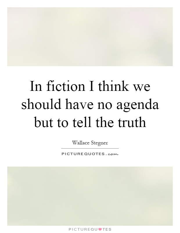 In fiction I think we should have no agenda but to tell the truth Picture Quote #1