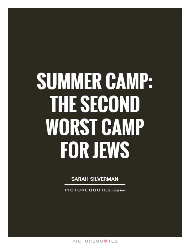 Summer camp: the second worst camp for Jews Picture Quote #1