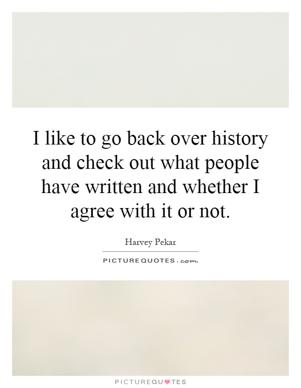Check Out The More Like This: I Like To Go Back Over History And Check Out What People