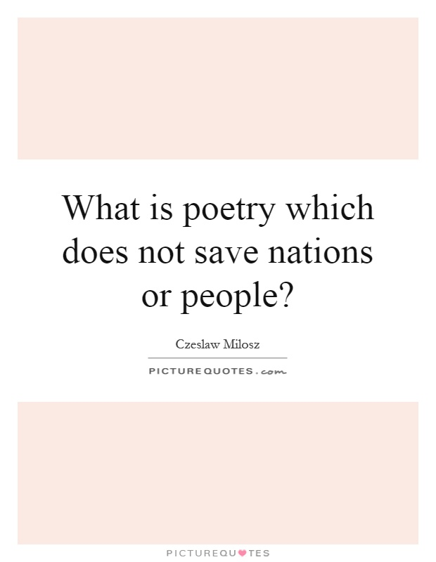 What is poetry which does not save nations or people? Picture Quote #1