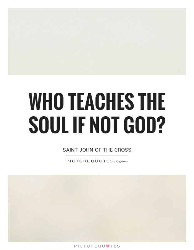 Who teaches the soul if not God? Picture Quote #1