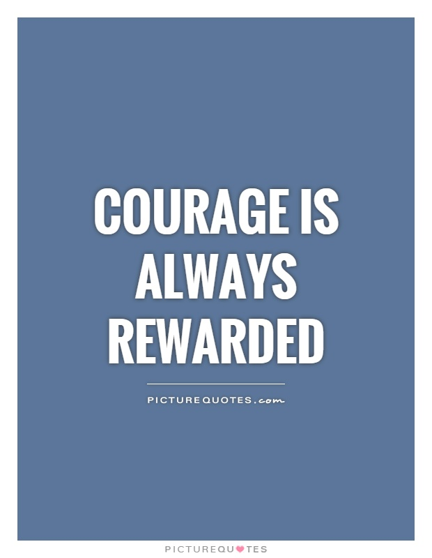 Great Courage Is Always Rewarded Picture Quote #1