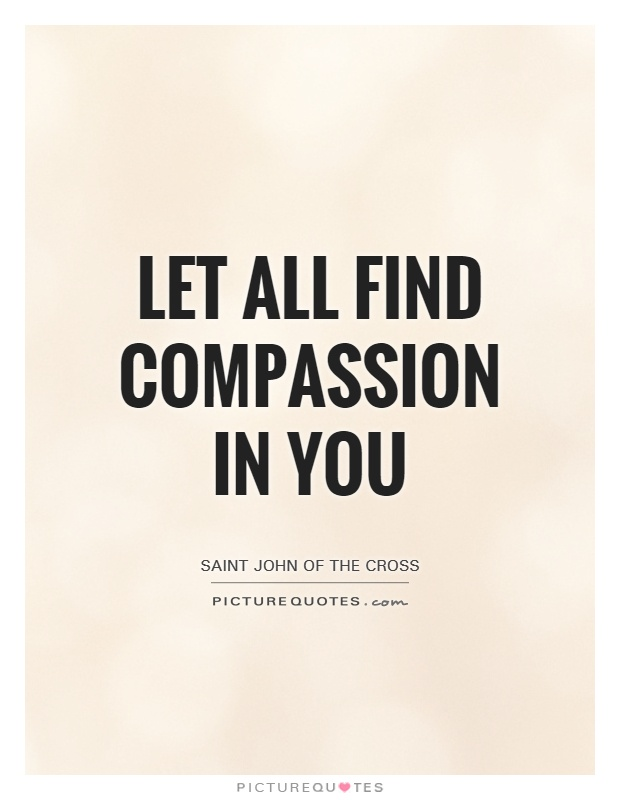 Let all find compassion in you Picture Quote #1