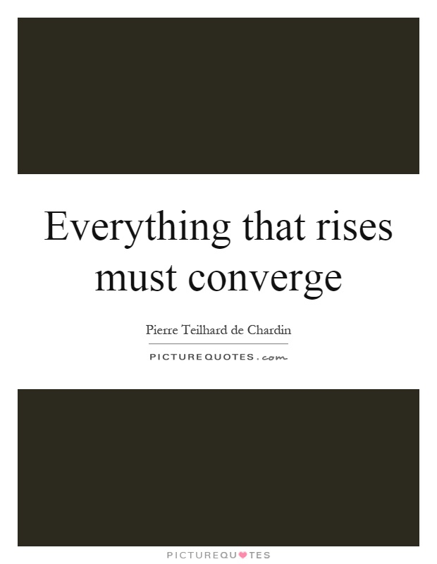 Everything that rises must converge Picture Quote #1