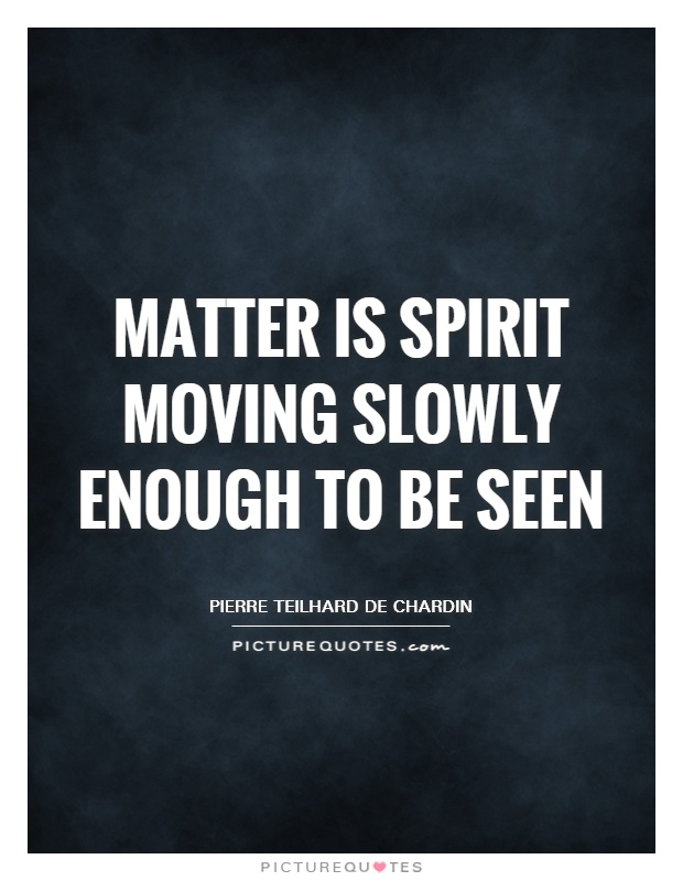 Matter is spirit moving slowly enough to be seen Picture Quote #1