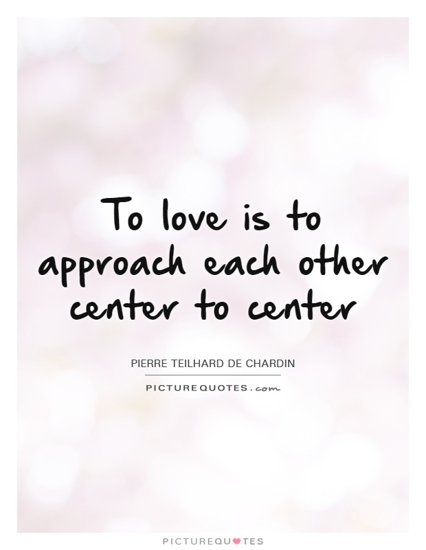 To love is to approach each other center to center Picture Quote #1