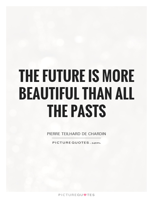 The future is more beautiful than all the pasts Picture Quote #1