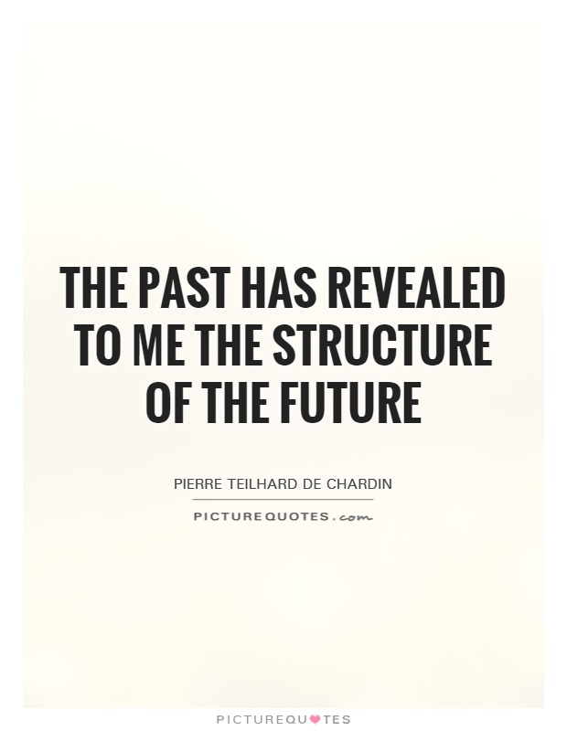 The past has revealed to me the structure of the future Picture Quote #1