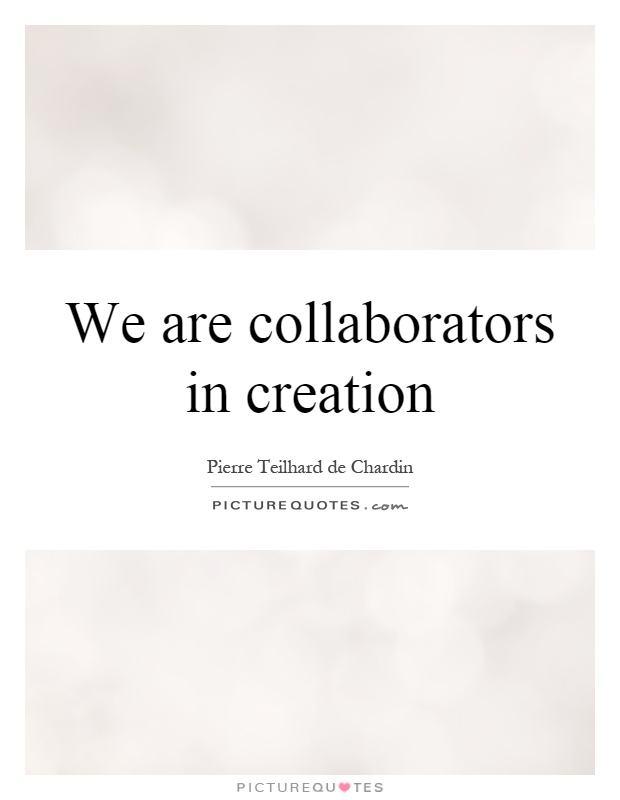 We are collaborators in creation Picture Quote #1