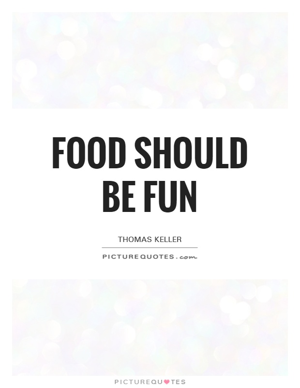 Food should be fun Picture Quote #1