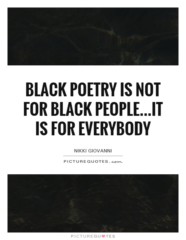 Black Poetry is not for Black People...it is for everybody Picture Quote #1