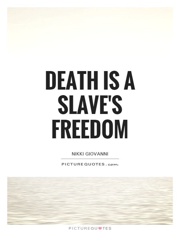 Death is a slave's freedom Picture Quote #1