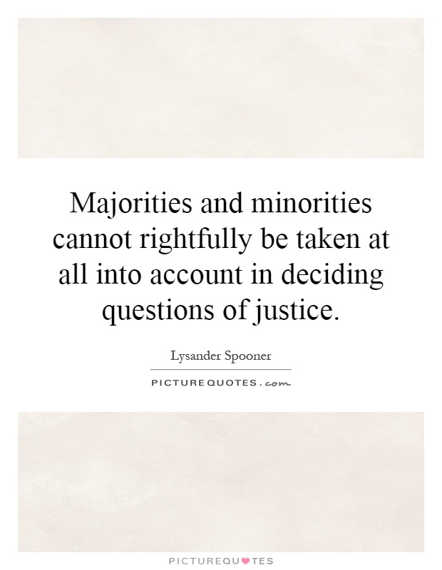 Majorities and minorities cannot rightfully be taken at all into account in deciding questions of justice Picture Quote #1
