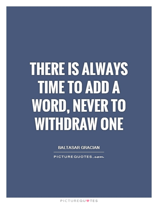 There is always time to add a word, never to withdraw one Picture Quote #1