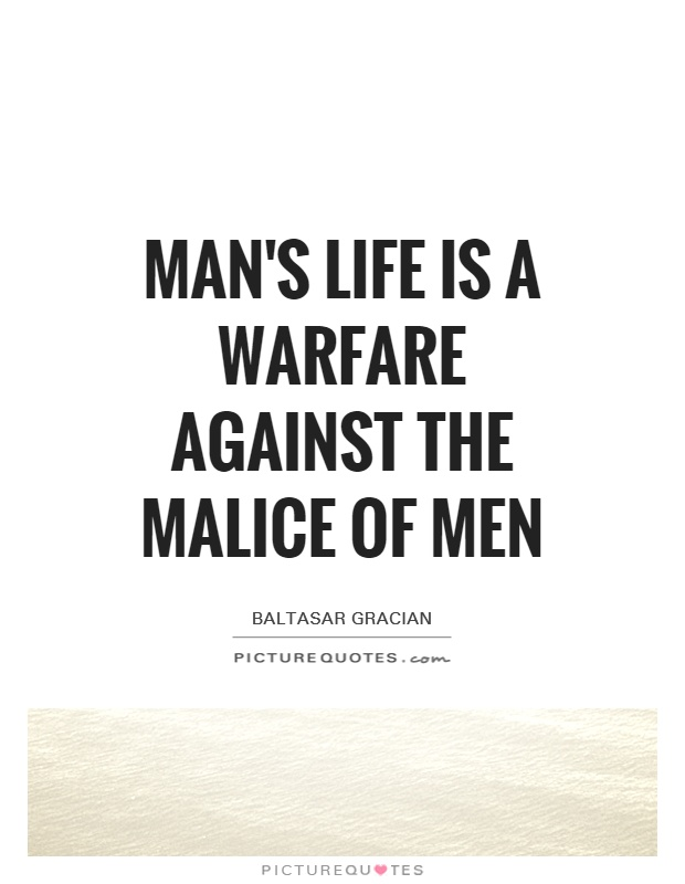 Man's life is a warfare against the malice of men Picture Quote #1