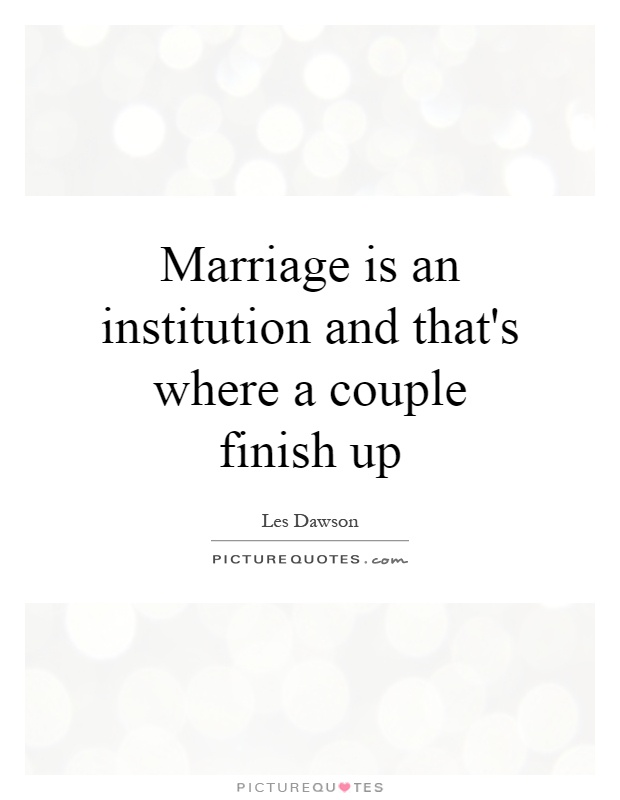 Marriage is an institution and that's where a couple finish up Picture Quote #1