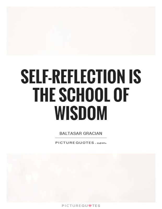 Self-reflection is the school of wisdom Picture Quote #1