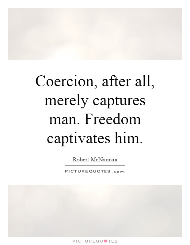 Coercion, after all, merely captures man. Freedom captivates him Picture Quote #1