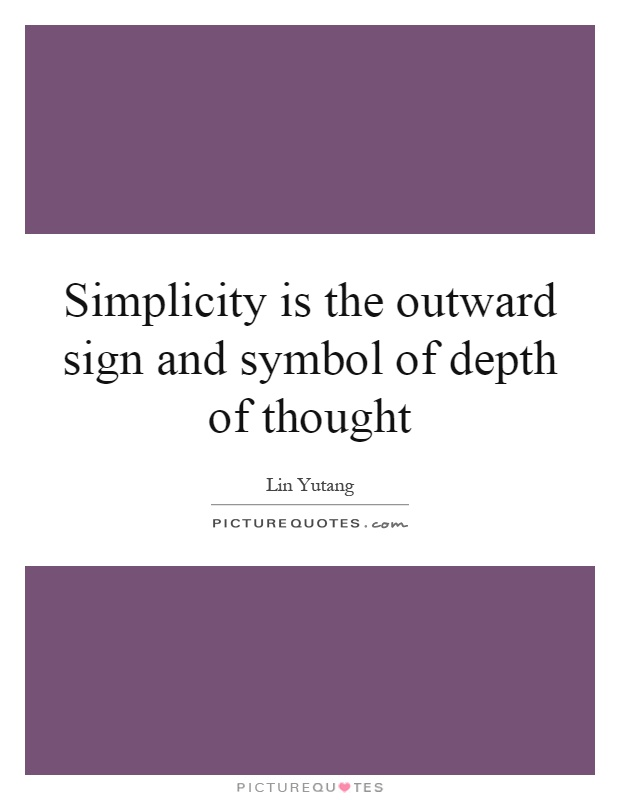 Simplicity is the outward sign and symbol of depth of thought Picture Quote #1