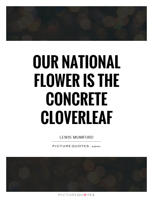 Our national flower is the concrete cloverleaf Picture Quote #1