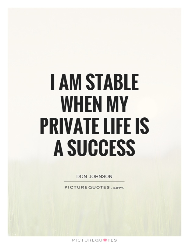 I am stable when my private life is a success Picture Quote #1