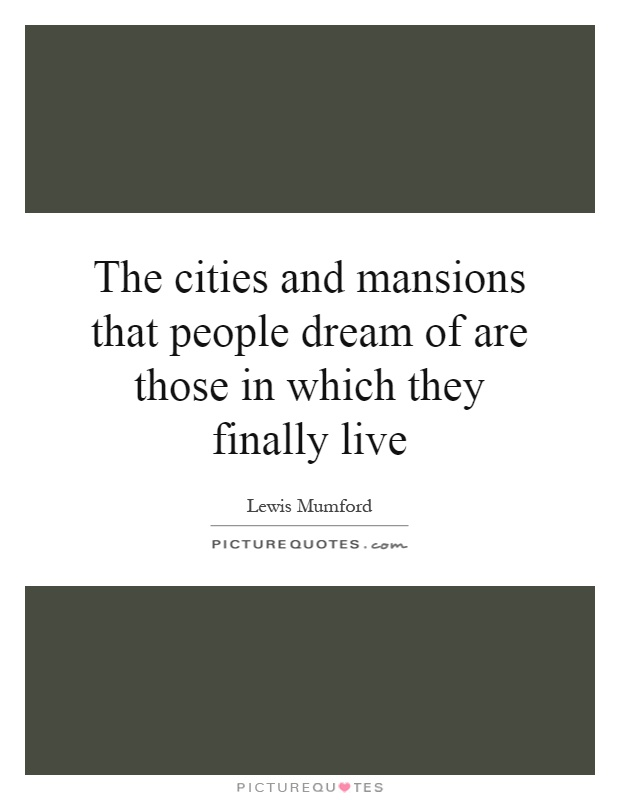 The cities and mansions that people dream of are those in which they finally live Picture Quote #1