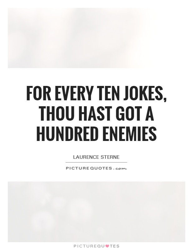For every ten jokes, thou hast got a hundred enemies Picture Quote #1
