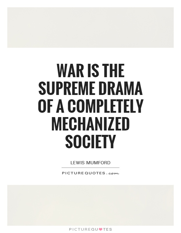 War is the supreme drama of a completely mechanized society Picture Quote #1