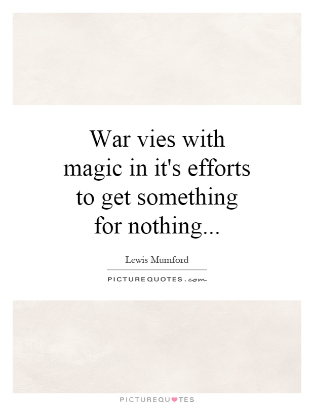 War vies with magic in it's efforts to get something for nothing Picture Quote #1