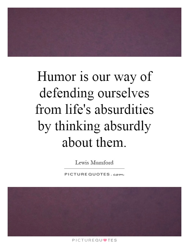 Humor is our way of defending ourselves from life's absurdities by thinking absurdly about them Picture Quote #1