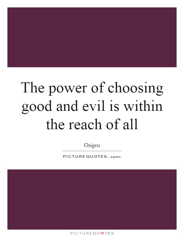 The power of choosing good and evil is within the reach of all Picture Quote #1