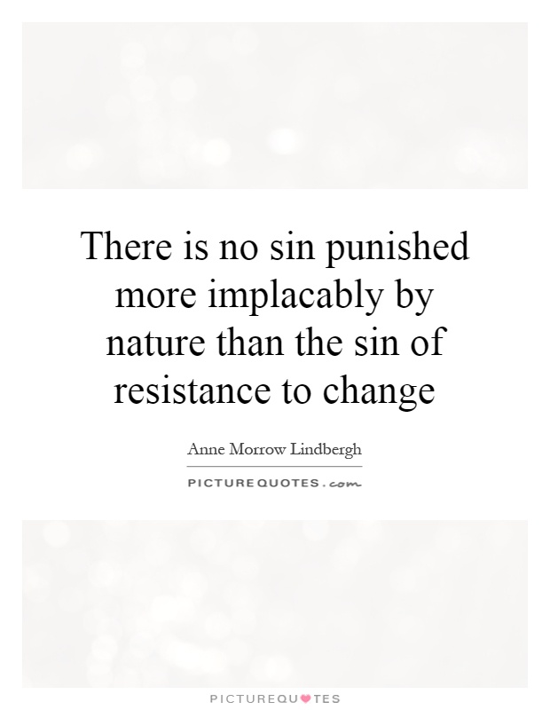 There is no sin punished more implacably by nature than the sin of resistance to change Picture Quote #1