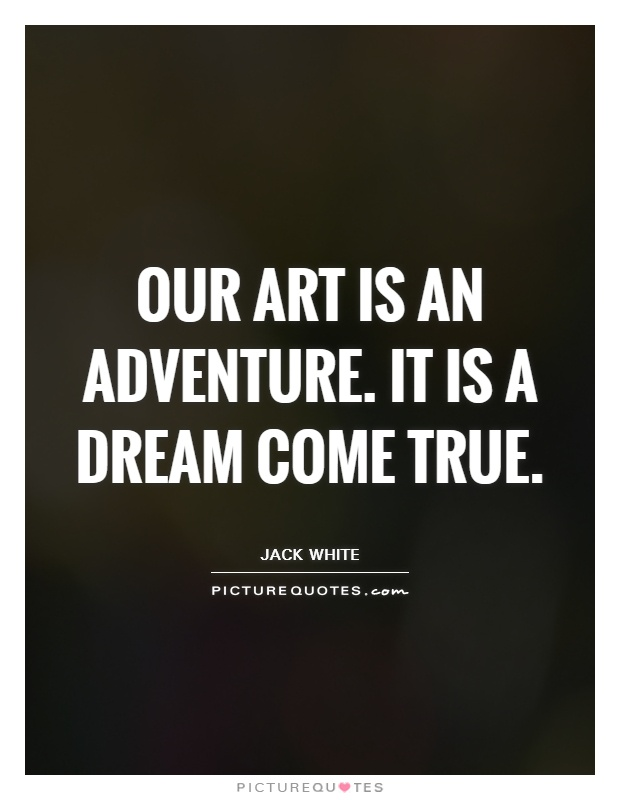 Our art is an adventure. It is a dream come true Picture Quote #1