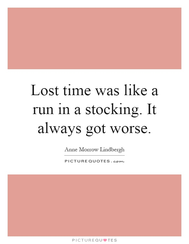 Lost time was like a run in a stocking. It always got worse Picture Quote #1