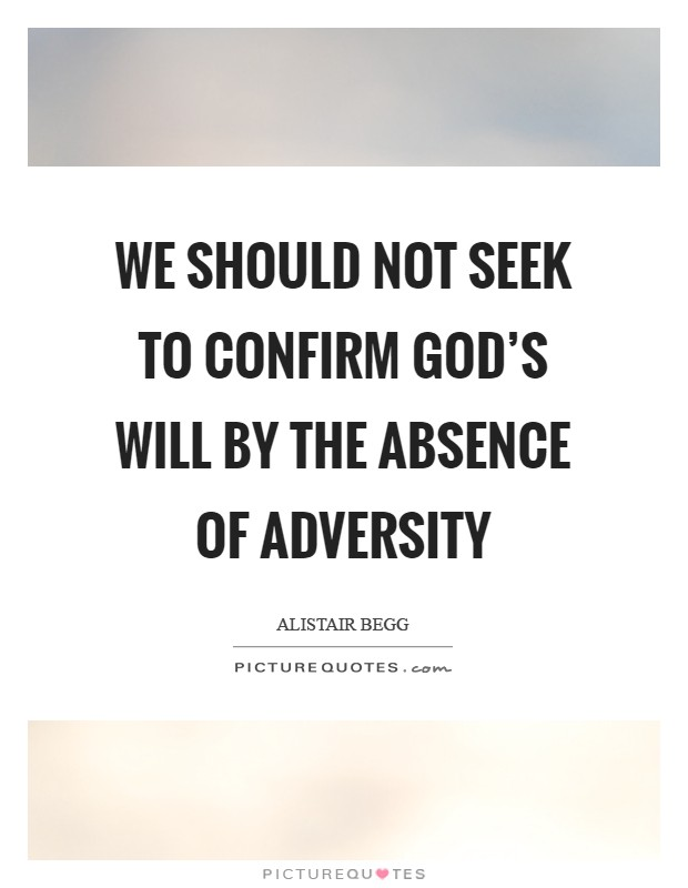 We should not seek to confirm God's will by the absence of adversity Picture Quote #1