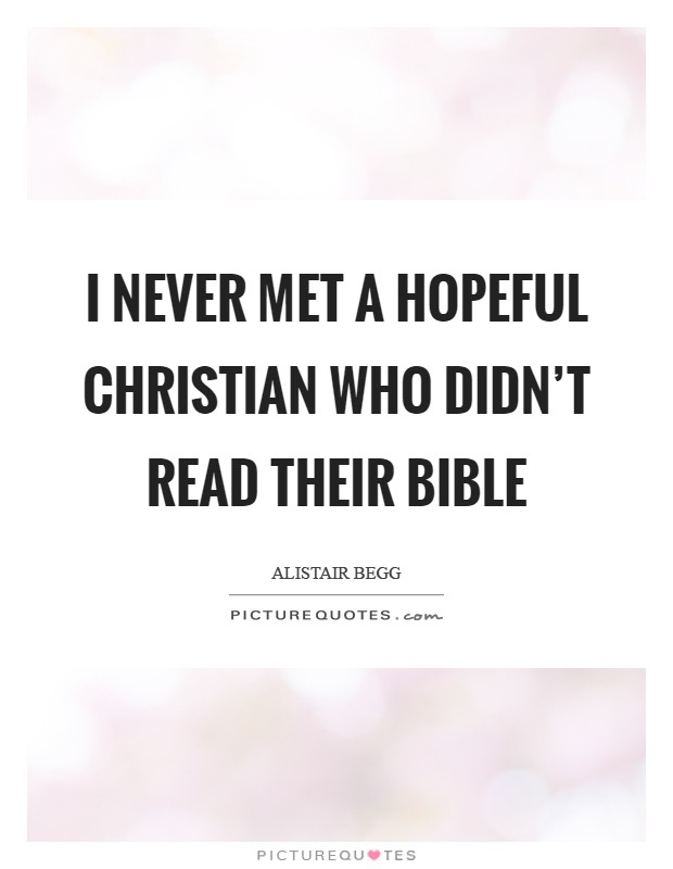 I never met a hopeful Christian who didn't read their Bible Picture Quote #1