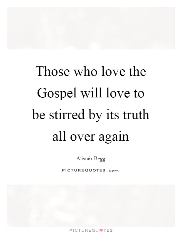 Those who love the Gospel will love to be stirred by its truth all over again Picture Quote #1