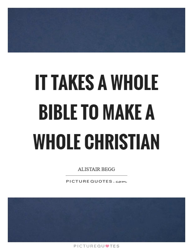 It takes a whole Bible to make a whole Christian Picture Quote #1