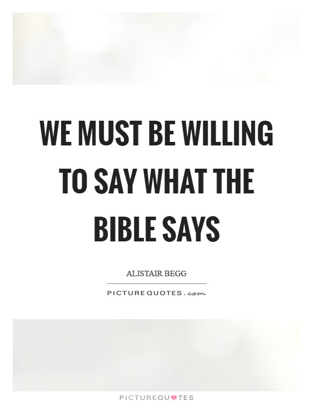 We must be willing to say what the Bible says Picture Quote #1