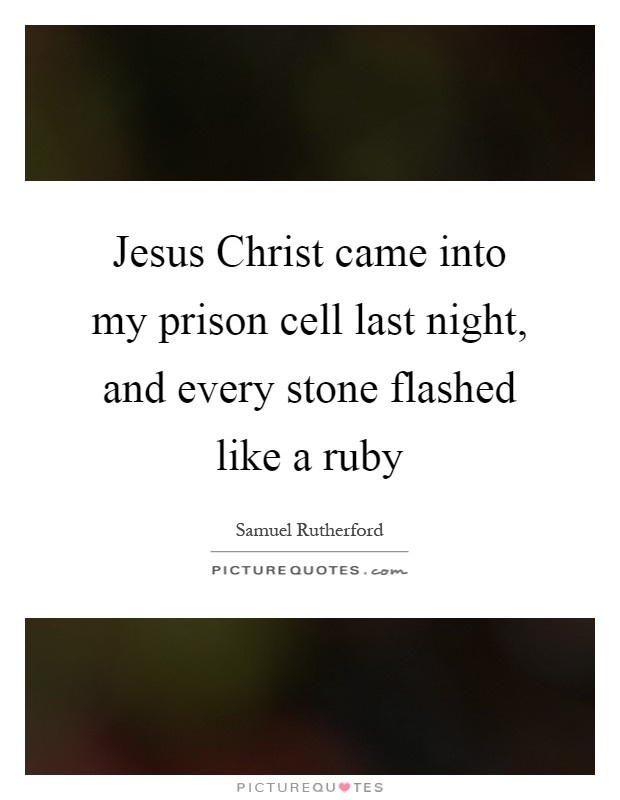 Jesus Christ came into my prison cell last night, and every stone flashed like a ruby Picture Quote #1