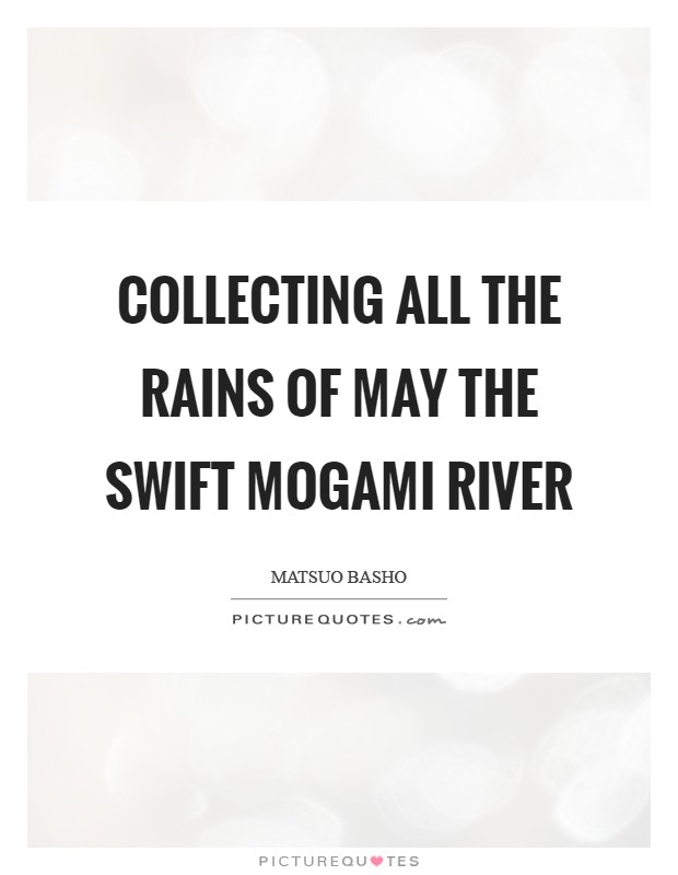 Collecting all The rains of May The swift Mogami River Picture Quote #1
