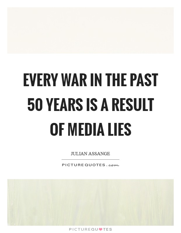 Every War in the past 50 Years is a Result of Media Lies Picture Quote #1