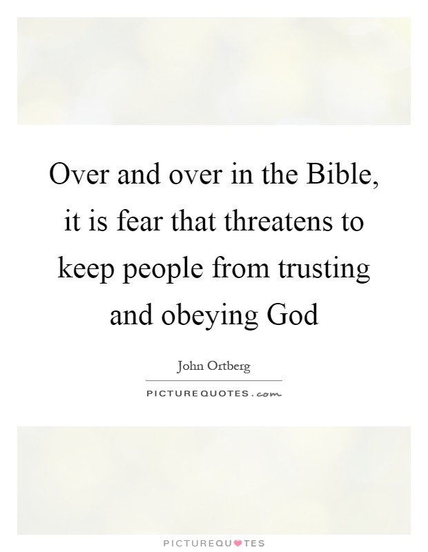 Over and over in the Bible, it is fear that threatens to keep people from trusting and obeying God Picture Quote #1