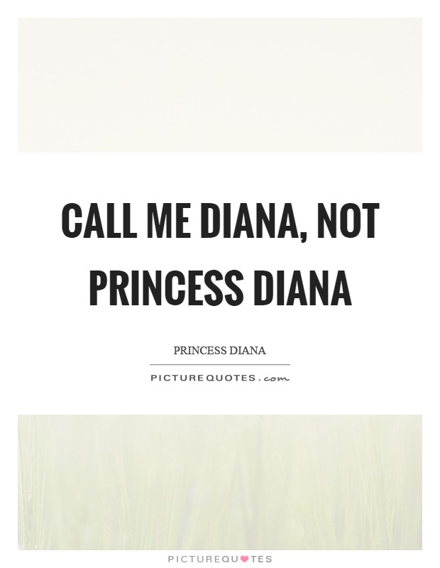 Call me Diana, not Princess Diana Picture Quote #1