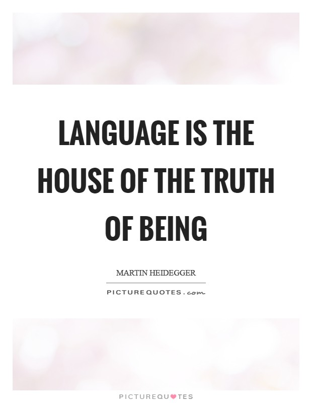 Language is the house of the truth of Being Picture Quote #1