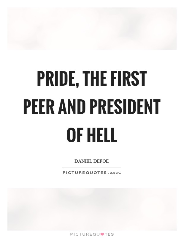 Pride, the first peer and president of Hell Picture Quote #1