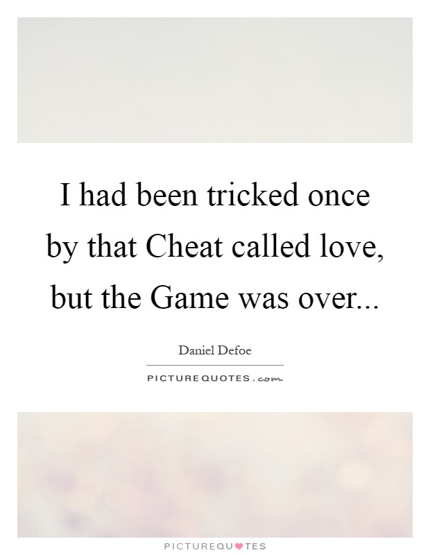 I had been tricked once by that Cheat called love, but the Game was over Picture Quote #1