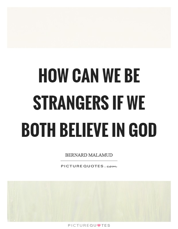 How can we be strangers if we both believe in God Picture Quote #1